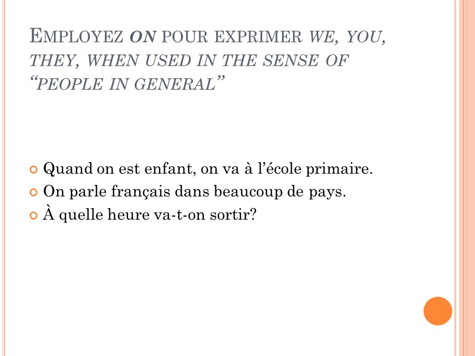 Employez on pour exprimer we, you, they, when used in the sense of people in general