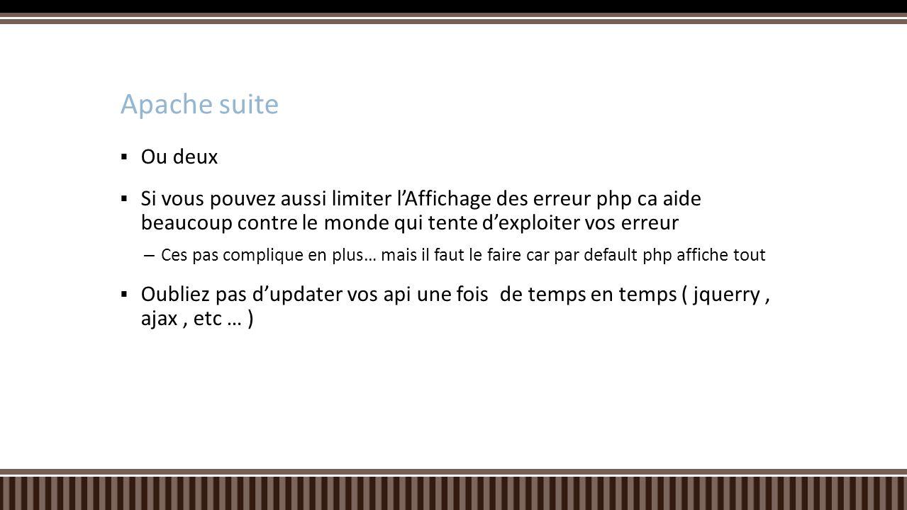 Apache suite Ou deux. Si vous pouvez aussi limiter l'Affichage des erreur php ca aide beaucoup contre le monde qui tente d'exploiter vos erreur.