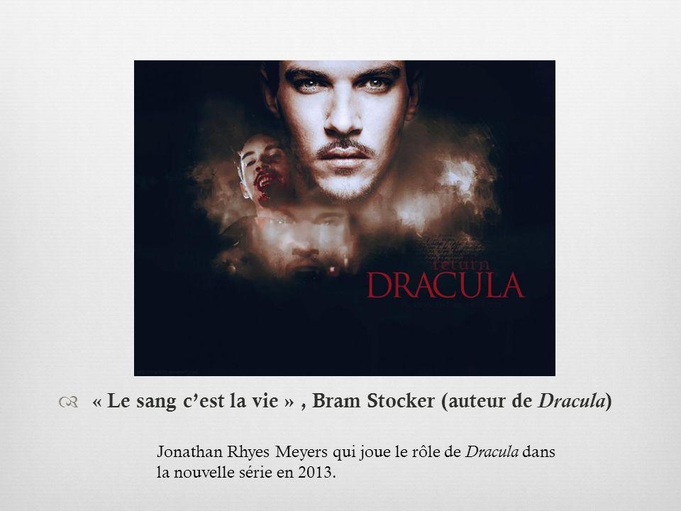« Le sang c'est la vie » , Bram Stocker (auteur de Dracula)