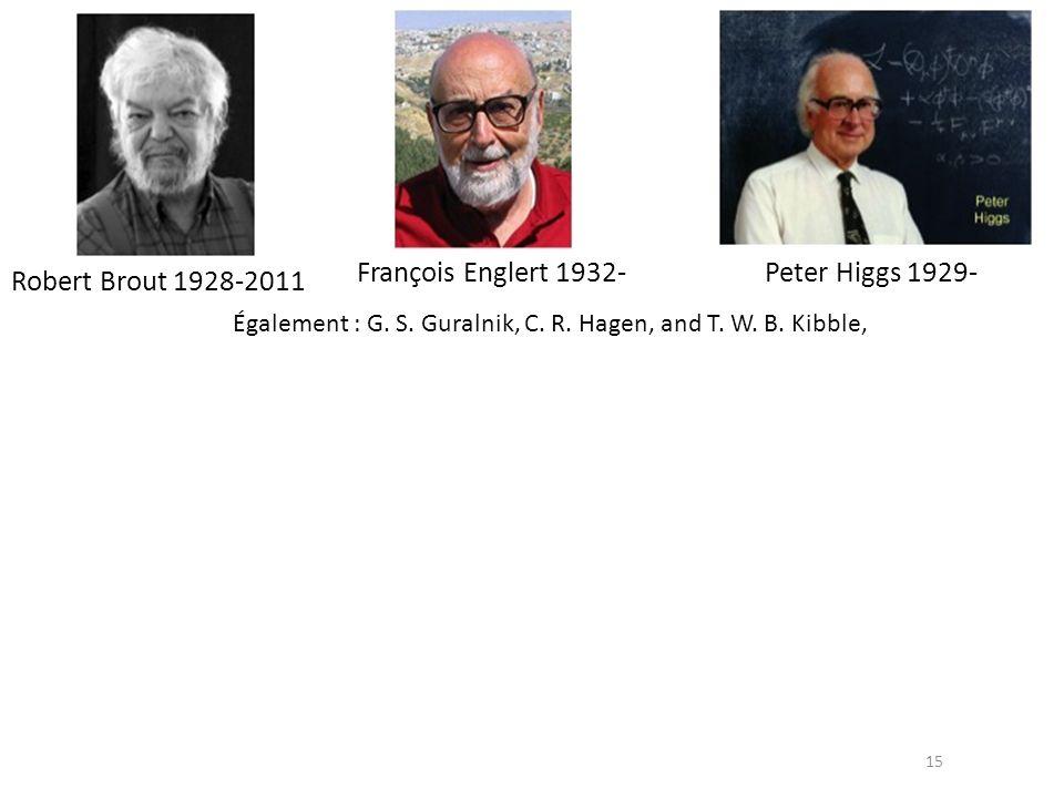 François Englert 1932- Peter Higgs 1929- Robert Brout 1928-2011