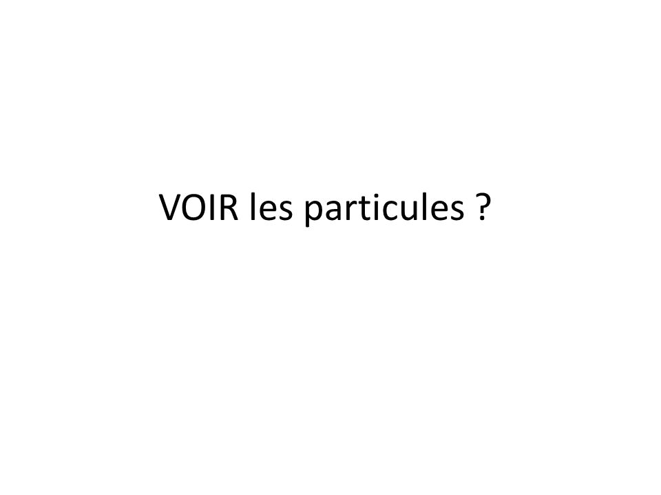 VOIR les particules