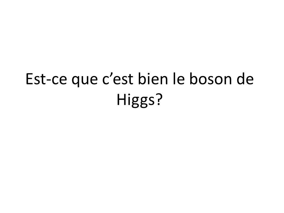 Est-ce que c'est bien le boson de Higgs
