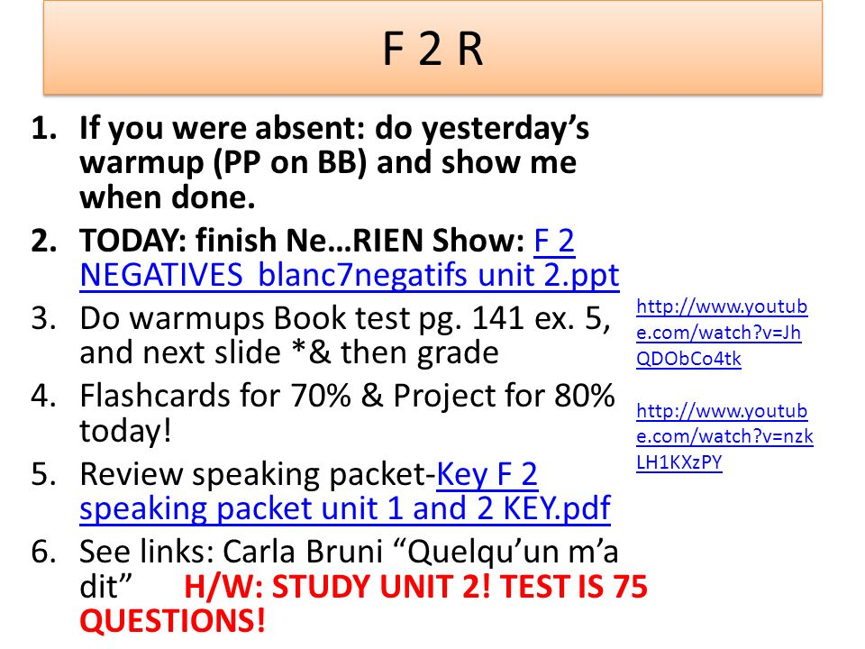 F 2 R If you were absent: do yesterday's warmup (PP on BB) and show me when done.