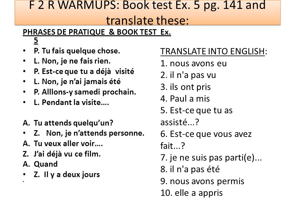 F 2 R WARMUPS: Book test Ex. 5 pg. 141 and translate these:
