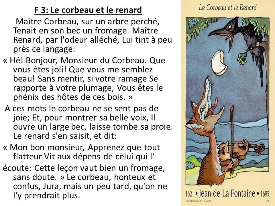 F 3: Le corbeau et le renard Maître Corbeau, sur un arbre perché, Tenait en son bec un fromage.
