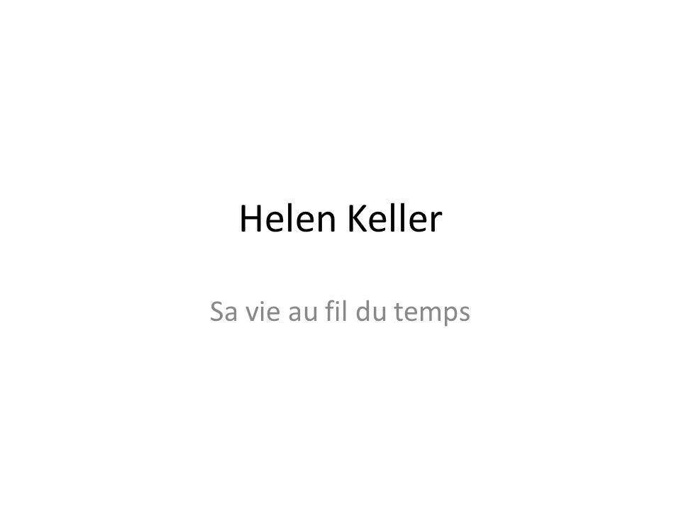 Helen Keller Sa vie au fil du temps