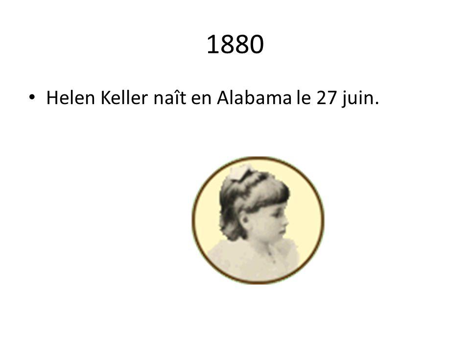 1880 Helen Keller naît en Alabama le 27 juin.