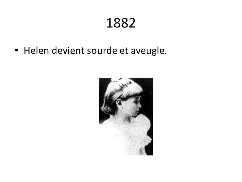 1882 Helen devient sourde et aveugle.