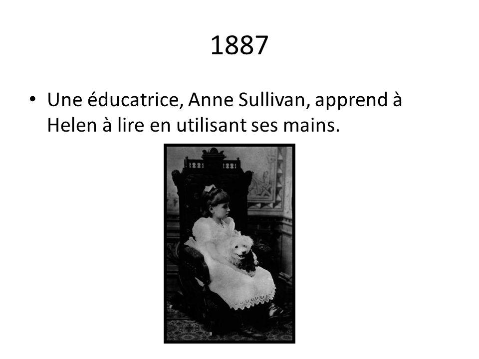 1887 Une éducatrice, Anne Sullivan, apprend à Helen à lire en utilisant ses mains.