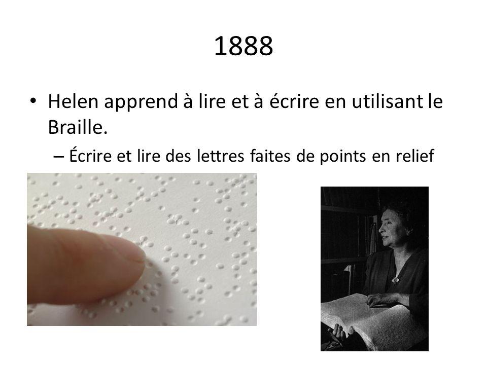 1888 Helen apprend à lire et à écrire en utilisant le Braille.