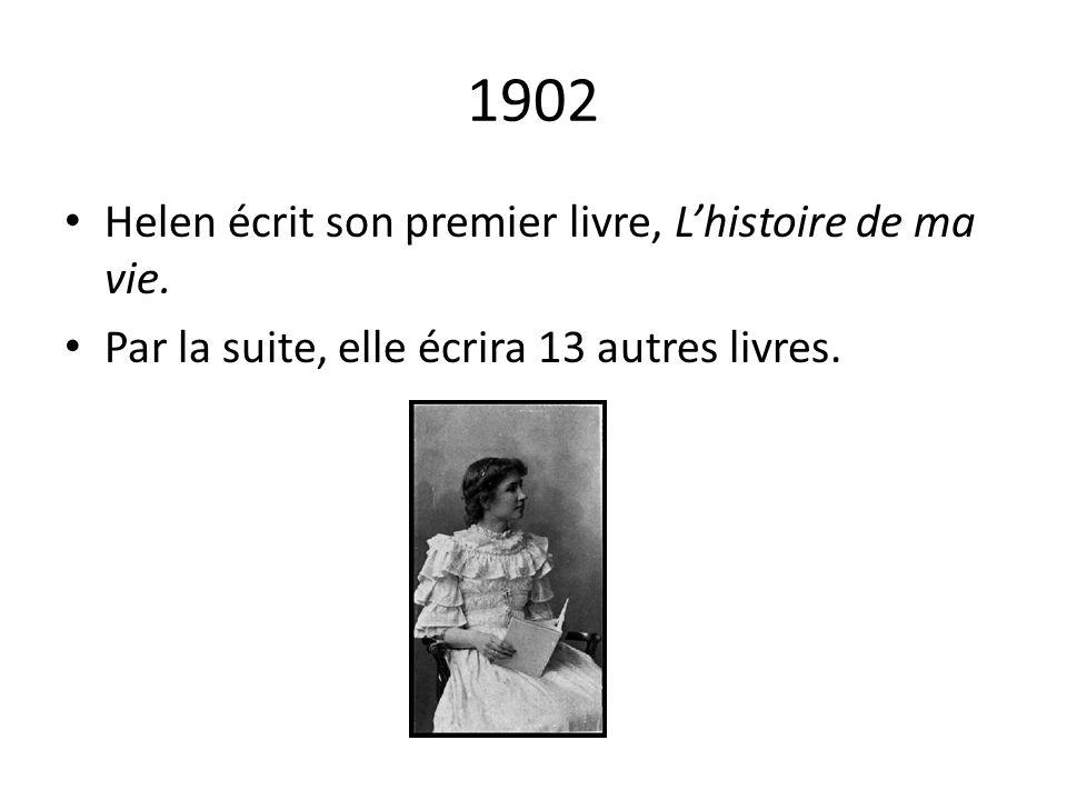 1902 Helen écrit son premier livre, L'histoire de ma vie.
