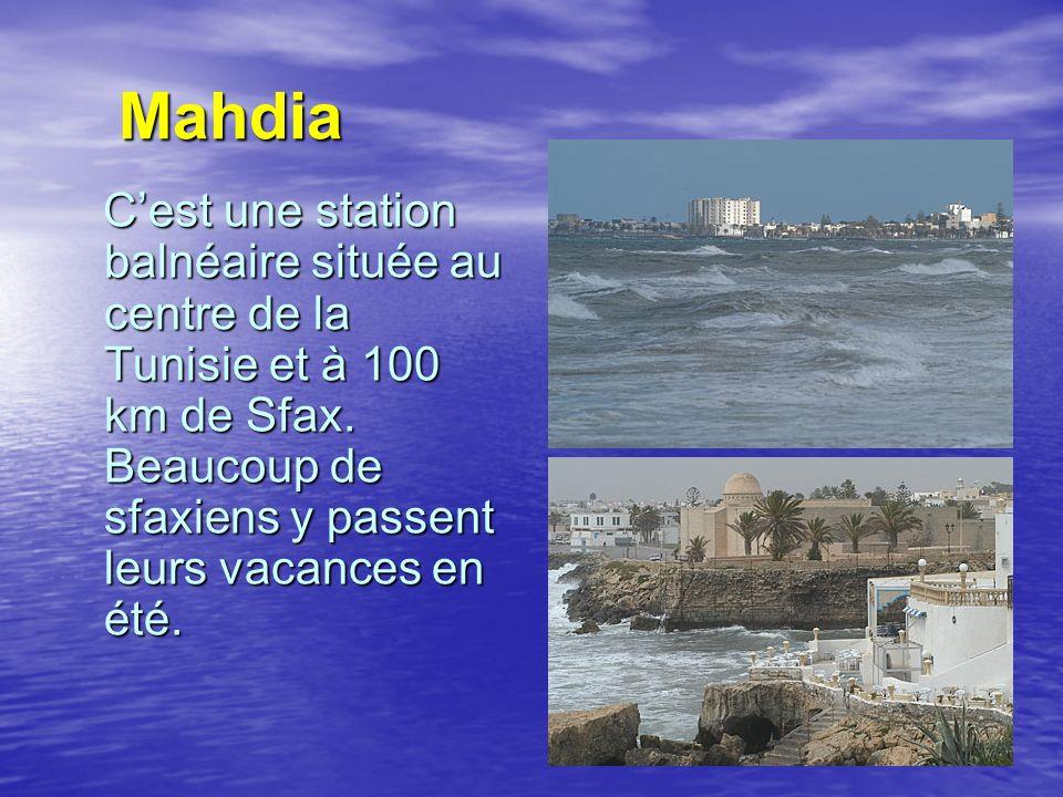 Mahdia C'est une station balnéaire située au centre de la Tunisie et à 100 km de Sfax.
