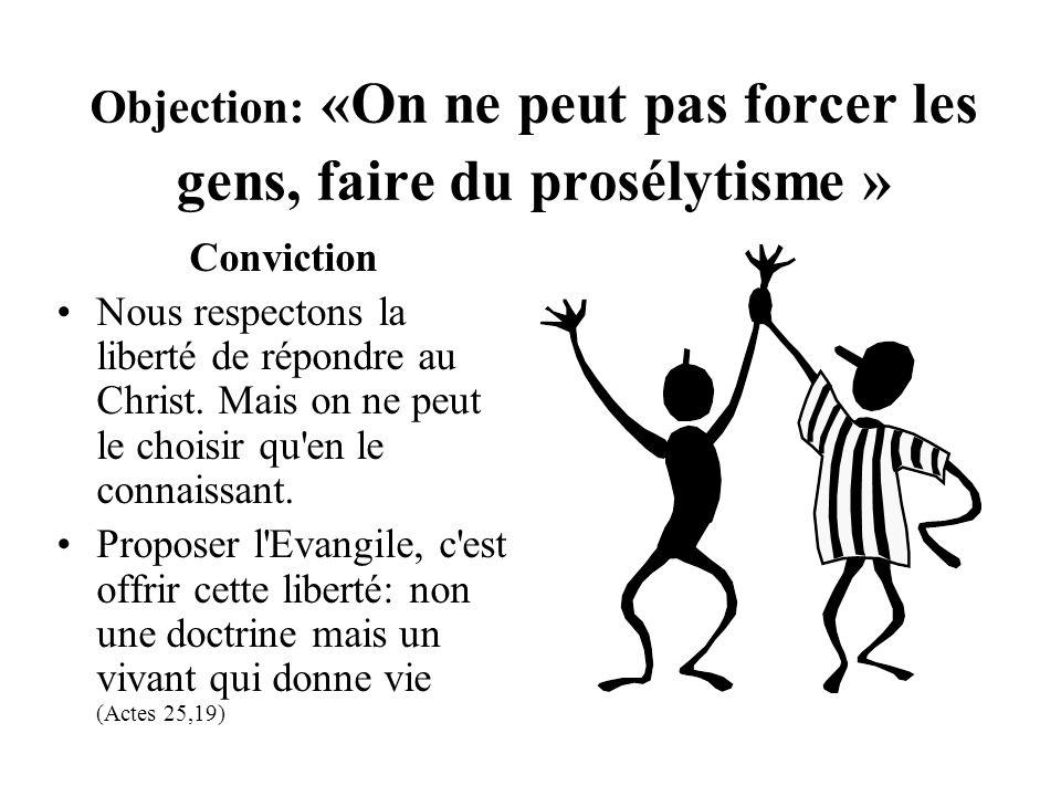 Objection: «On ne peut pas forcer les gens, faire du prosélytisme »