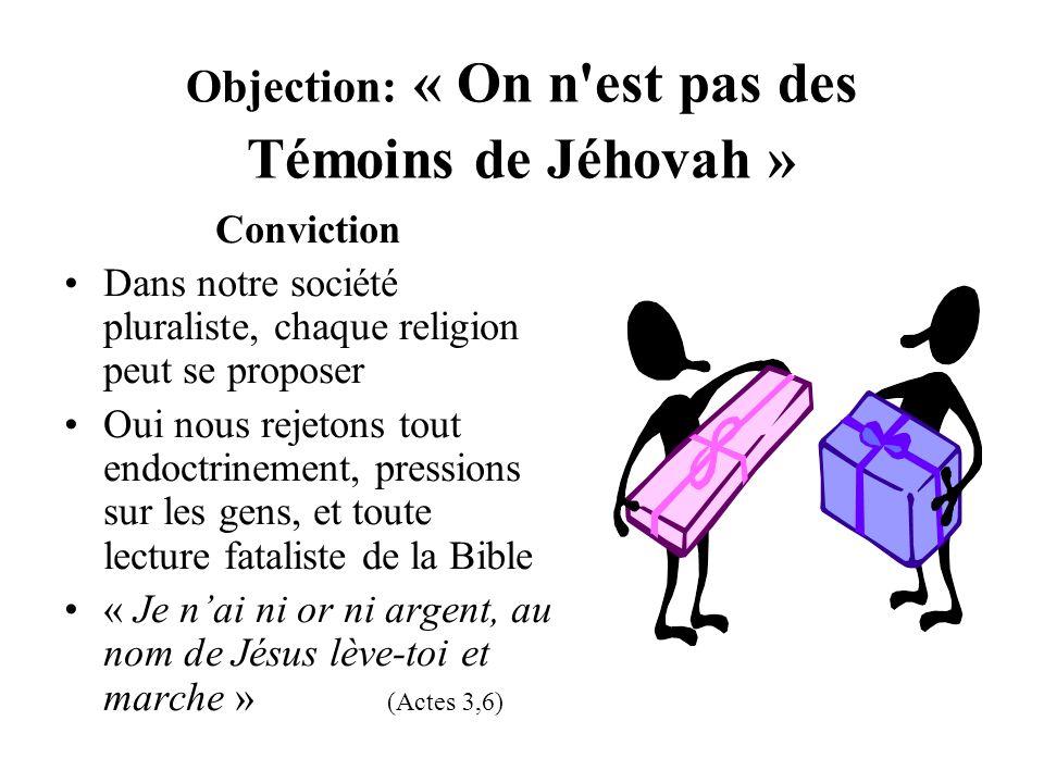 Objection: « On n est pas des Témoins de Jéhovah »
