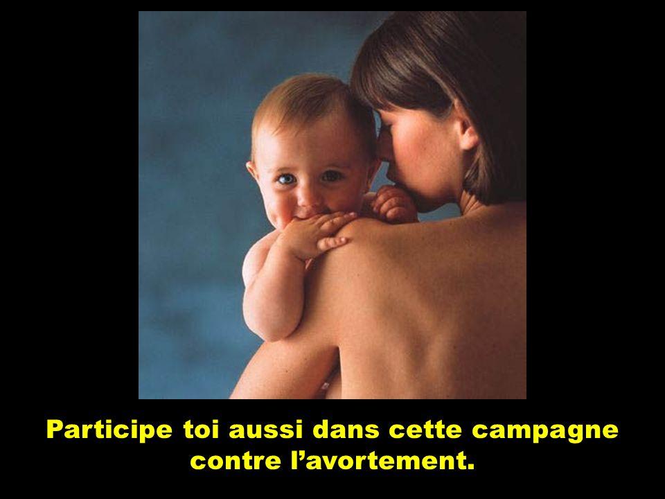 Participe toi aussi dans cette campagne contre l'avortement.