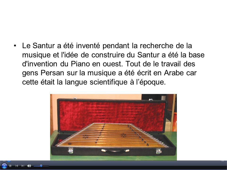 Le Santur a été inventé pendant la recherche de la musique et l idée de construire du Santur a été la base d invention du Piano en ouest.