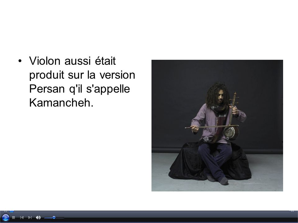 Violon aussi était produit sur la version Persan q il s appelle Kamancheh.