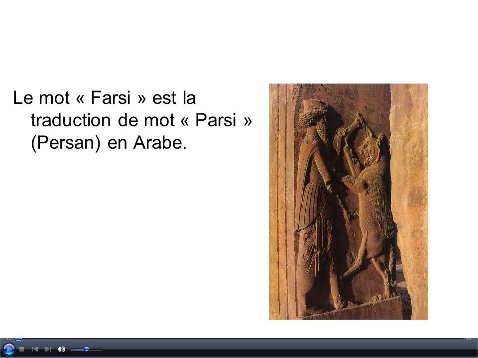 Le mot « Farsi » est la traduction de mot « Parsi » (Persan) en Arabe.