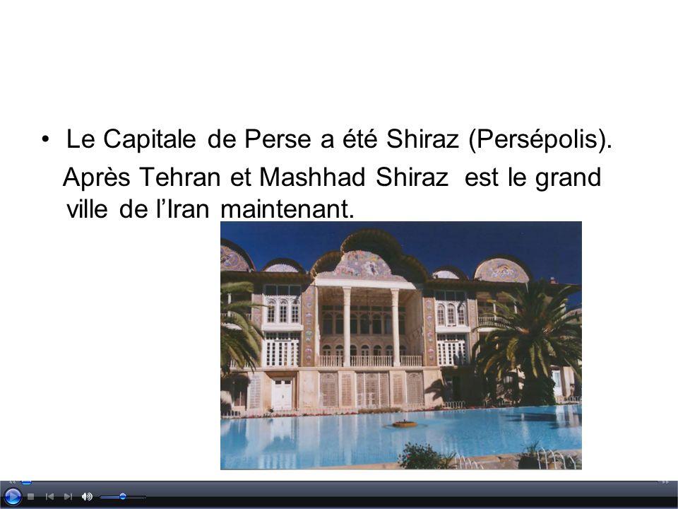 Le Capitale de Perse a été Shiraz (Persépolis).