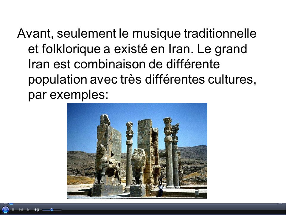 Avant, seulement le musique traditionnelle et folklorique a existé en Iran.