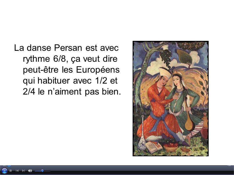 La danse Persan est avec rythme 6/8, ça veut dire peut-être les Européens qui habituer avec 1/2 et 2/4 le n'aiment pas bien.