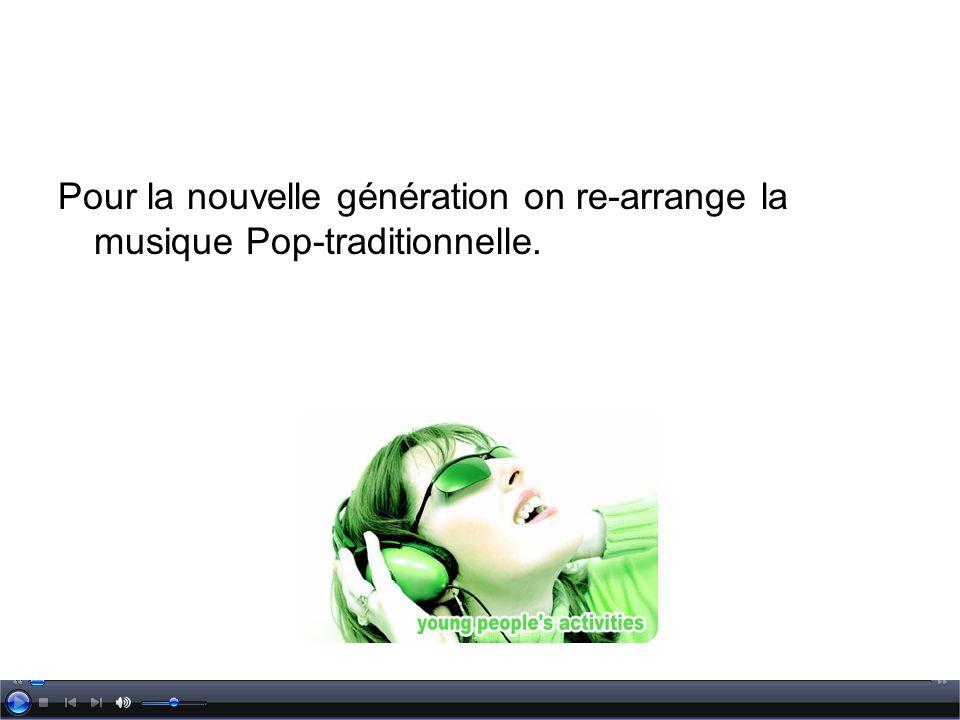 Pour la nouvelle génération on re-arrange la musique Pop-traditionnelle.