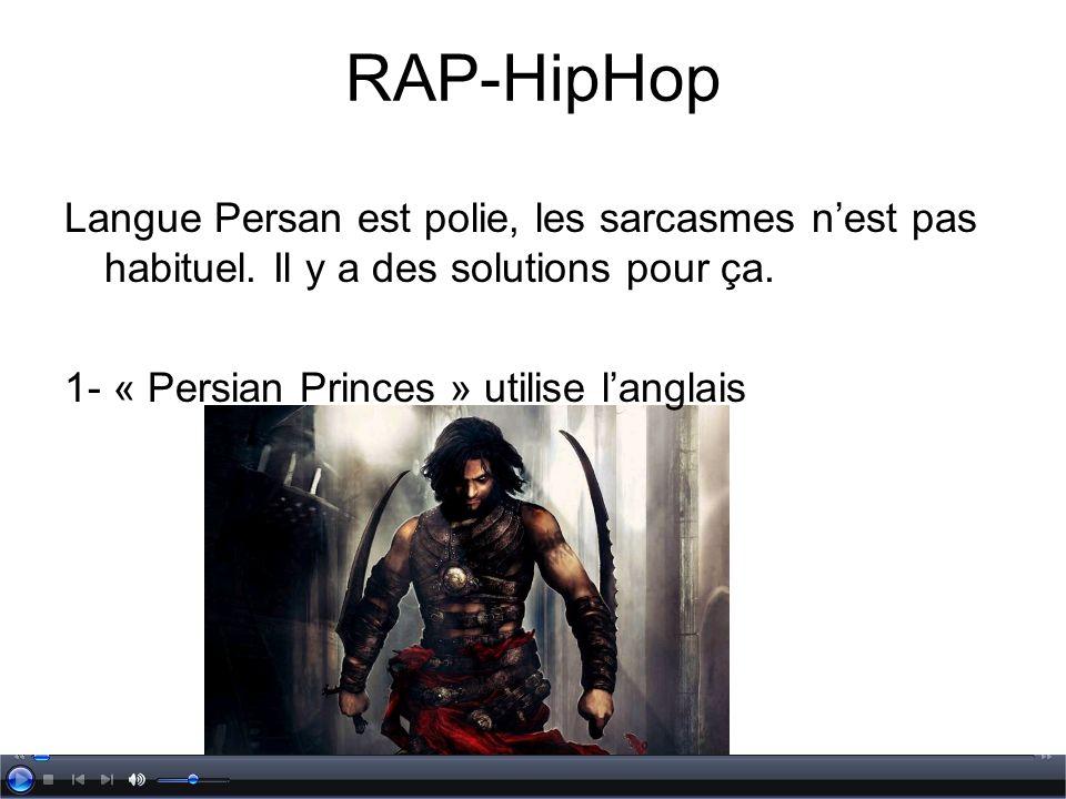 RAP-HipHop Langue Persan est polie, les sarcasmes n'est pas habituel. Il y a des solutions pour ça.