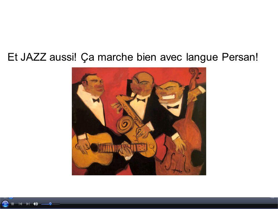 Et JAZZ aussi! Ça marche bien avec langue Persan!