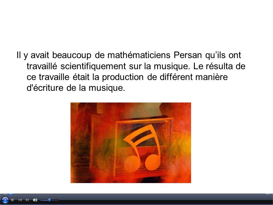Il y avait beaucoup de mathématiciens Persan qu'ils ont travaillé scientifiquement sur la musique.