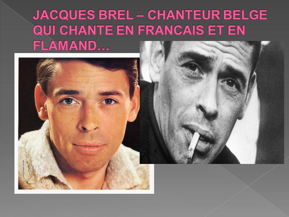 JACQUES BREL – CHANTEUR BELGE QUI CHANTE EN FRANCAIS ET EN FLAMAND…