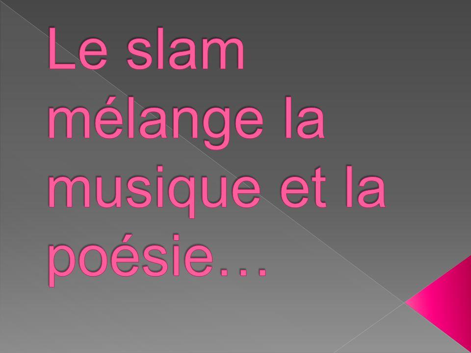 Le slam mélange la musique et la poésie…