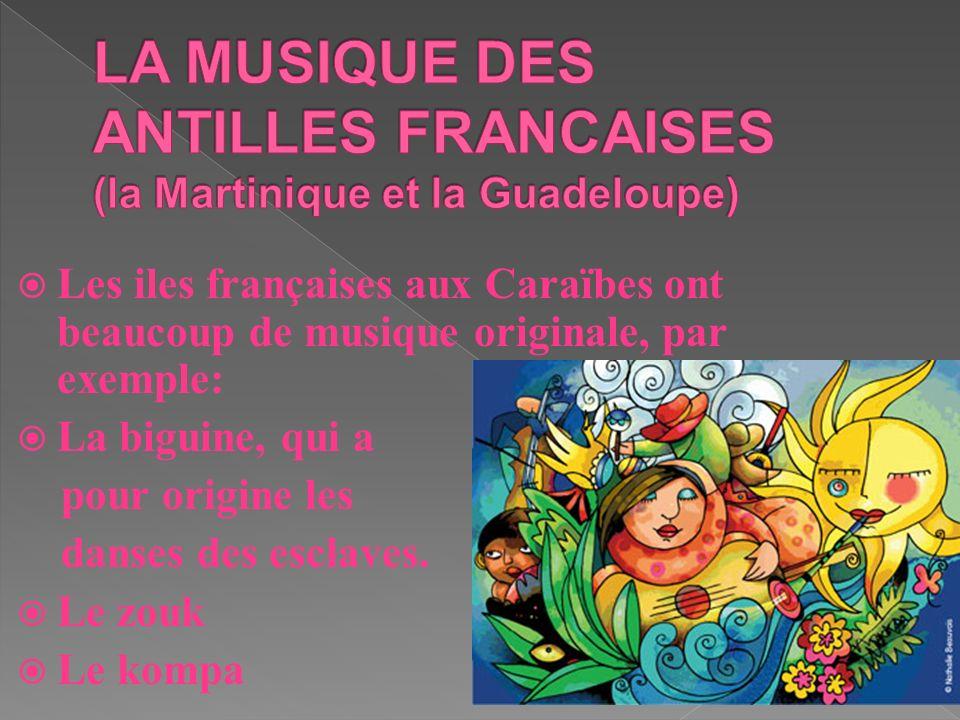 LA MUSIQUE DES ANTILLES FRANCAISES (la Martinique et la Guadeloupe)