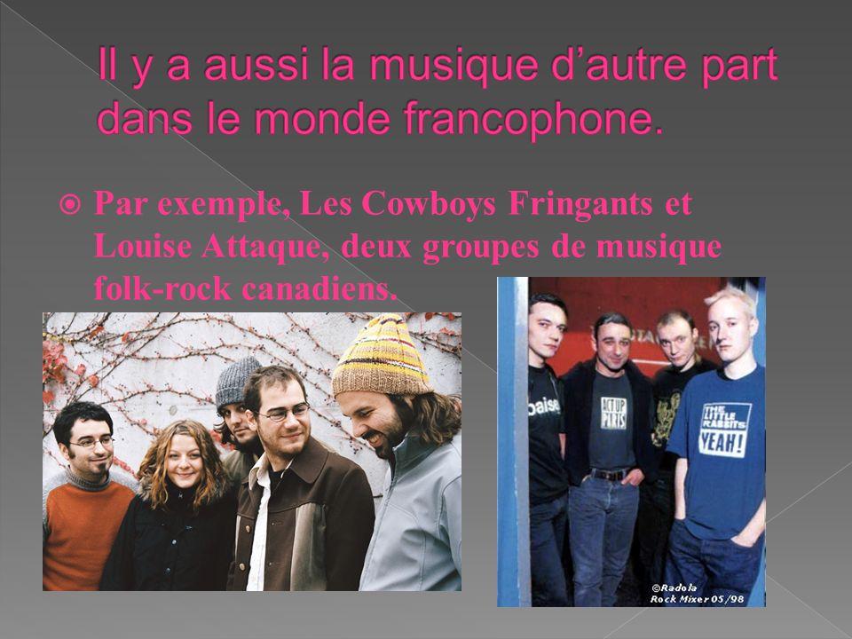 Il y a aussi la musique d'autre part dans le monde francophone.