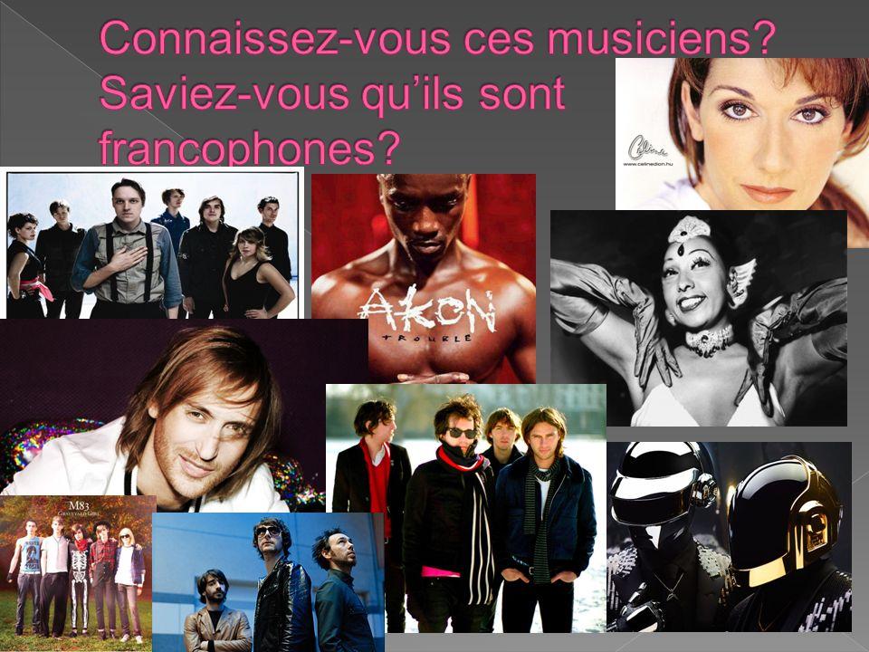 Connaissez-vous ces musiciens Saviez-vous qu'ils sont francophones