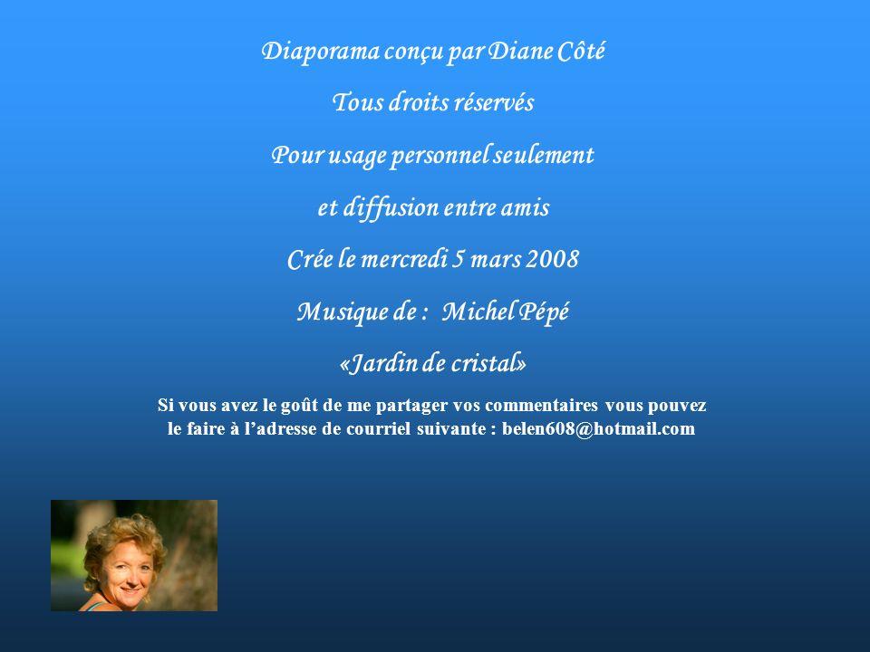 Diaporama conçu par Diane Côté Tous droits réservés