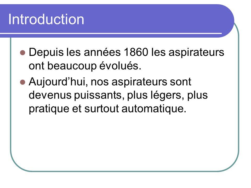 Introduction Depuis les années 1860 les aspirateurs ont beaucoup évolués.