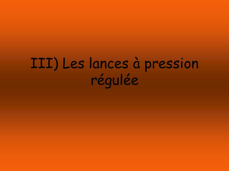 III) Les lances à pression régulée
