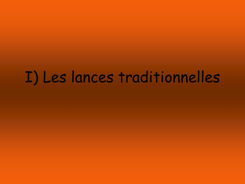 I) Les lances traditionnelles