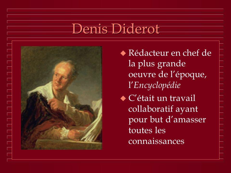 Denis Diderot Rédacteur en chef de la plus grande oeuvre de l'époque, l'Encyclopédie.