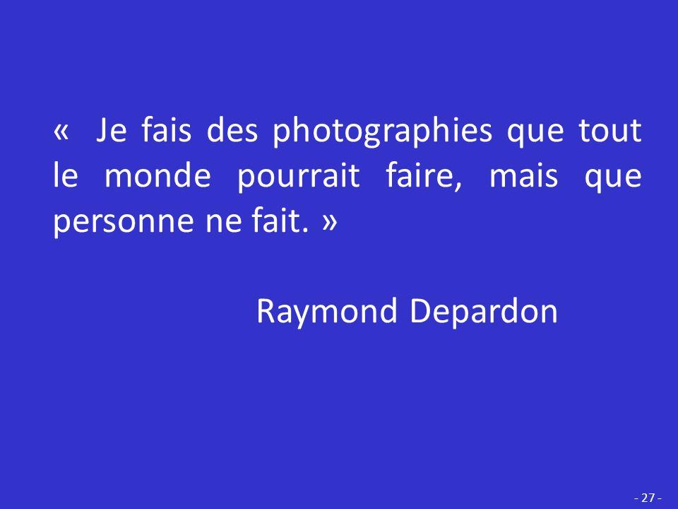 « Je fais des photographies que tout le monde pourrait faire, mais que personne ne fait. »