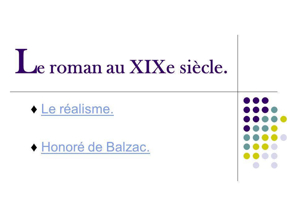 ♦ Le réalisme. ♦ Honoré de Balzac.