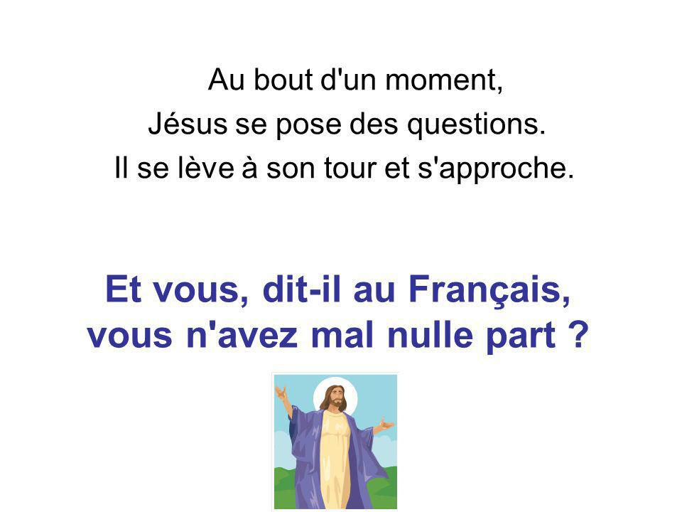 Et vous, dit-il au Français, vous n avez mal nulle part