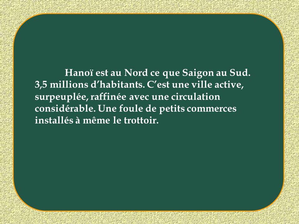 Hanoï est au Nord ce que Saigon au Sud. 3,5 millions d'habitants