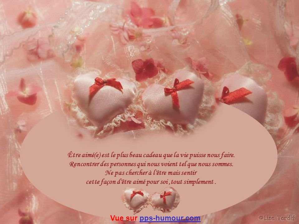 Être aimé(e) est le plus beau cadeau que la vie puisse nous faire.