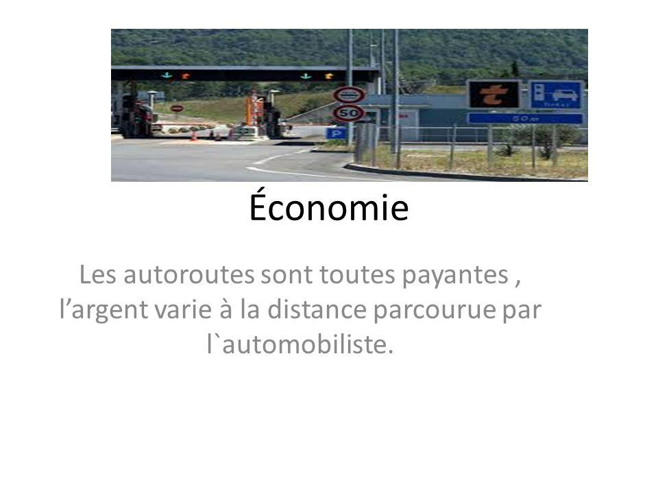 Économie Les autoroutes sont toutes payantes , l'argent varie à la distance parcourue par l`automobiliste.