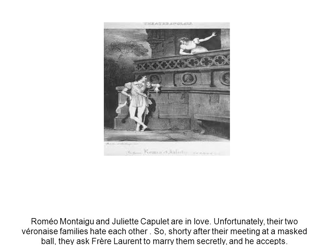 Roméo Montaigu and Juliette Capulet are in love