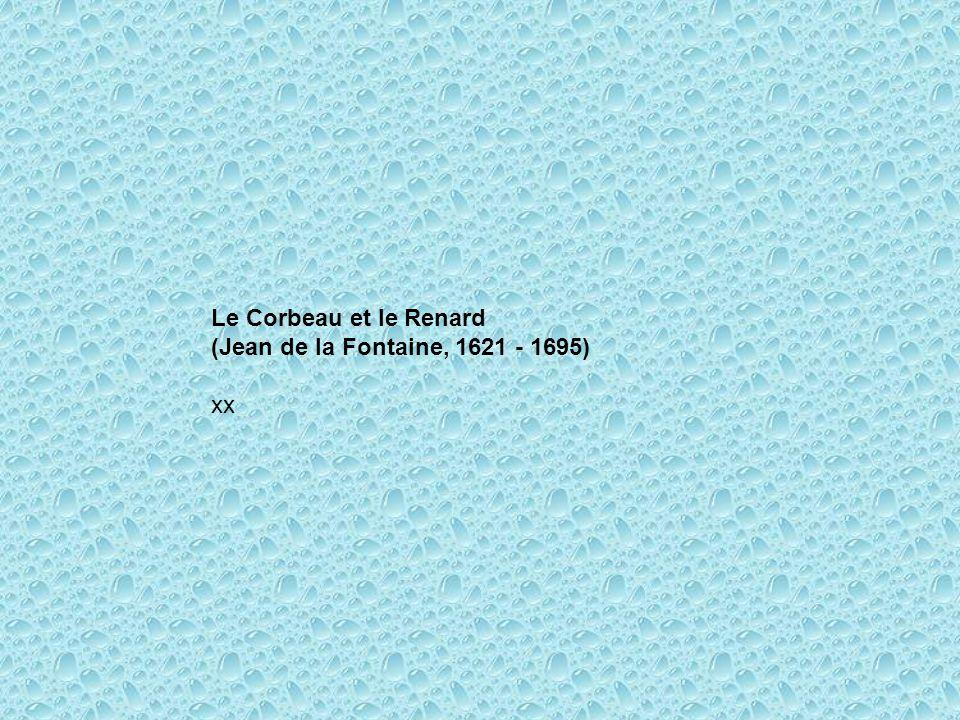 Le Corbeau et le Renard (Jean de la Fontaine, 1621 - 1695) xx