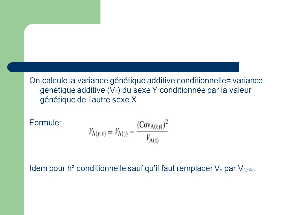 On calcule la variance génétique additive conditionnelle= variance génétique additive (VA) du sexe Y conditionnée par la valeur génétique de l'autre sexe X