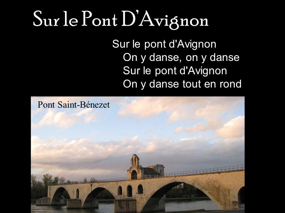 Sur le Pont D'Avignon Sur le pont d Avignon On y danse, on y danse Sur le pont d Avignon On y danse tout en rond.