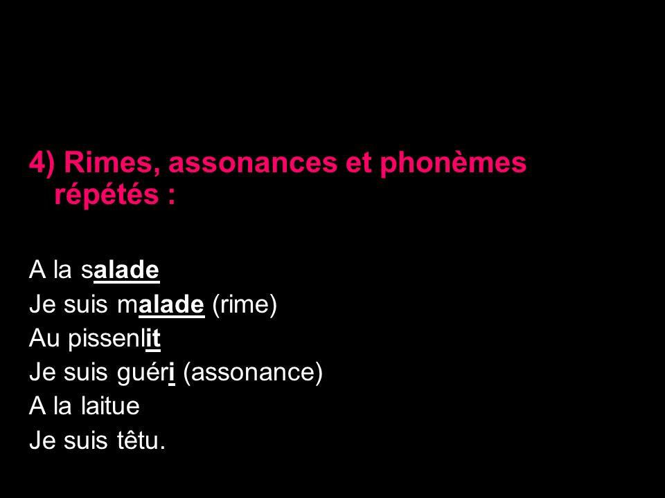 4) Rimes, assonances et phonèmes répétés :